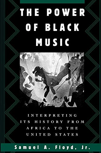 The Power of Black Music: Interpreting Its History from Africa to the United States ()