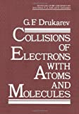 Collisions of Electrons with Atoms and Molecules, G. F. Drukarev, 1461289971