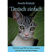 Tierisch einfach: WARUM und WIE Sie Tiere verstehen und mit ihnen sprechen können (German Edition)
