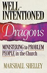Well-Intentioned Dragons: Ministering to Problem People in the Church by Marshall Shelley (1994-07-01)