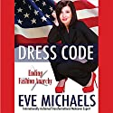 Dress Code: Ending Fashion Anarchy Audiobook by Eve Michaels Narrated by Eve Michaels