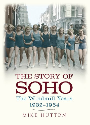 The Story of Soho: The Windmill Years 1932-1964