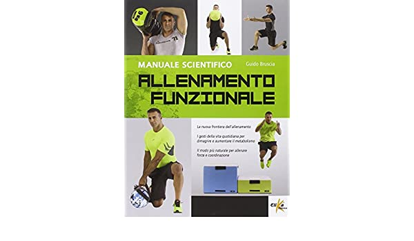 Allenamento funzionale. Manuale scientifico: Guido Bruscia: 9788898574223: Amazon.com: Books