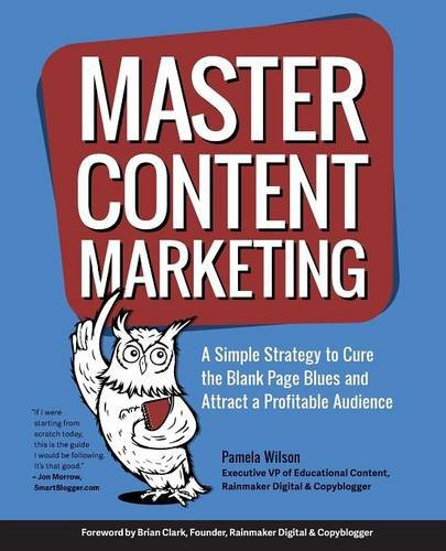 51hg1ghBrpL - Master Content Marketing: A Simple Strategy to Cure the Blank Page Blues and Attract a Profitable Audience