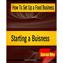 How To Set Up a Food Business - Starting a Buisness (French Edition)