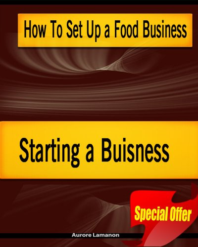 How To Set Up a Food Business - Starting a Buisness (French Edition) (Setting Up A Business From Home Ideas)