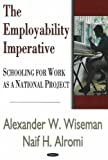 The Employability Imperative : Schooling for Work As a National Project, Wiseman, Alexander W. and Alromi, Naif H., 1600210899
