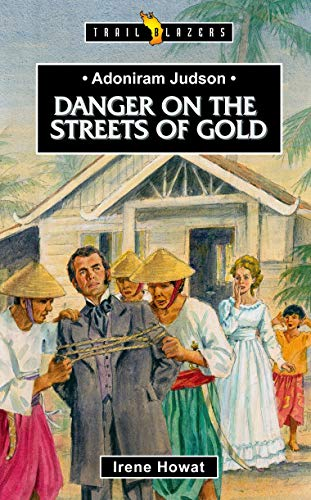 Adoniram Judson: Danger on the Streets of Gold (Trail Blazers)