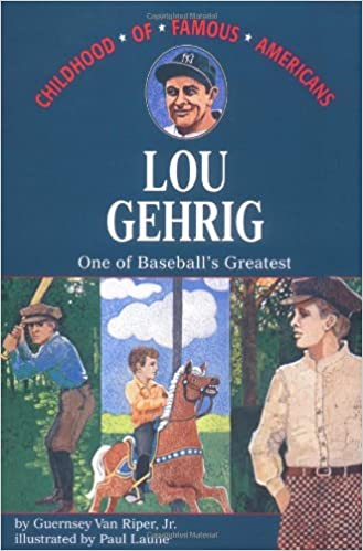 Lou Gehrig: One of Baseballs Greatest (Childhood of Famous Americans)