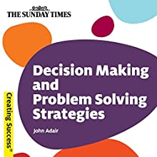 Decision Making and Problem Solving Strategies: Creating Success Series Audiobook by John Adair Narrated by Brian Bowles
