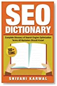 SEO Dictionary: Complete Glossary of Search Engine Optimization Terms: 300+ Terms of Essential SEO Jargon All Marketers Should Know!