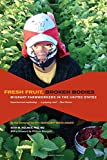Image of Fresh Fruit, Broken Bodies: Migrant Farmworkers in the United States (California Series in Public Anthropology)