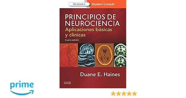 Principios de neurociencia - 4ª Edición + StudentConsult: Amazon.es: Duane E. Haines PhD FAAAS FAAA: Libros