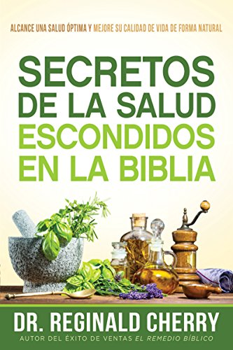 Secretos de la salud escondidos en la Biblia / Hidden Bible Health Secrets: Alcance una