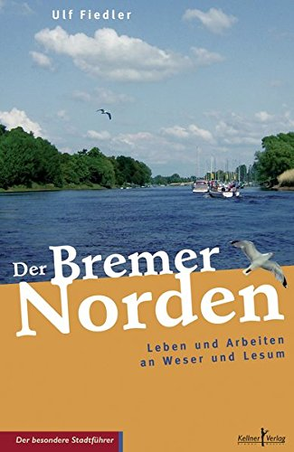 Der Bremer Norden: Leben und Arbeiten an Weser und Lesum (Der besondere Stadtführer)