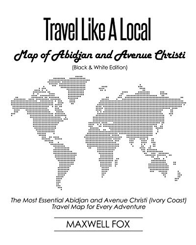 Travel Like a Local - Map of Abidjan and Avenue Christi (Black and White Edition): The Most Essential Abidjan and Avenue Christi (Ivory Coast) Travel Map for Every Adventure
