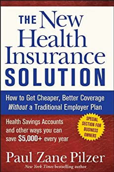 The New Health Insurance Solution: How to Get Cheaper, Better Coverage Without a Traditional Employer Plan by [Pilzer, Paul Zane]