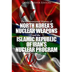 The Controversial History of North Korea's Nuclear Weapons and the Islamic Republic of Iran's Nuclear Program