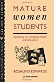 Mature Women Students : Separating or Connecting Family and Education, Edwards, Rosalind, 0748400877
