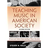Teaching Music in American Society: A Social and Cultural Understanding of Music Education