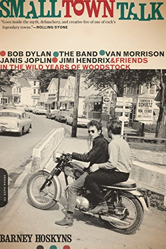 Woodstock Band - Small Town Talk: Bob Dylan, The Band, Van Morrison, Janis Joplin, Jimi Hendrix and Friends in the Wild Years of Woodstock