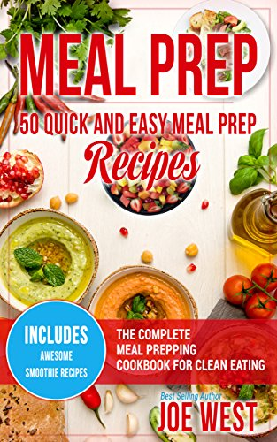 Meal Prep: 50 Quick and Easy Meal Prep Recipes - The Complete Meal Prepping Cookbook for Clean Eating (Meal Prepping Cookbook, Clean Eating 1) by Joe West