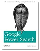 Google Power Search: The Essential Guide to Finding Anything Online with Google