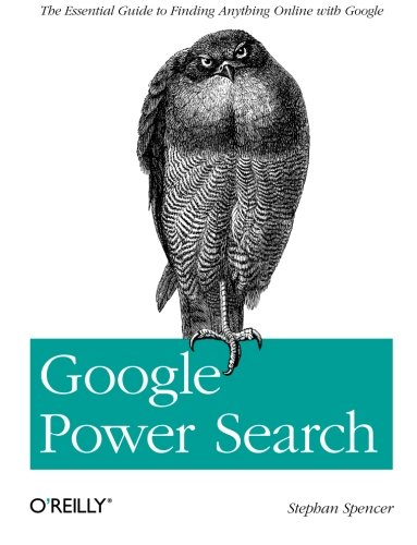Google Power Search: The Essential Guide to Finding Anything Online with Google [Spencer, Stephan] (Tapa Blanda)