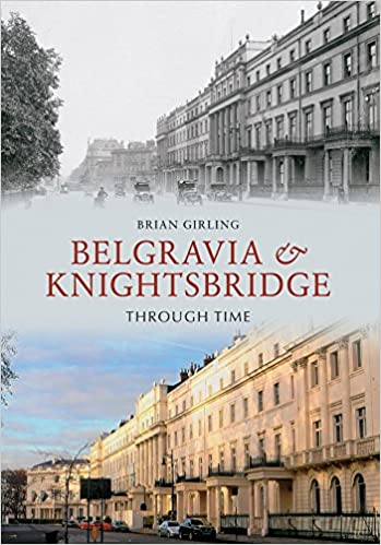 Belgravia and Knightsbridge Through Time