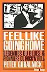 Feel like going home : Légendes du blues et pionniers du rock'n'roll par Guralnick