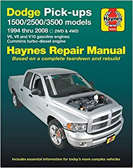 Dodge Pick-Ups 1500, 2500 & 3500 Models, 1994 Thru 2008 Haynes Repair Manual: 2wd & 4WD - V6, V8 and V10 Gasoline Engines - Cummins Turbo-Diesel Engine ...