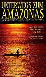 Unterwegs zum Amazonas. Mit Faltbooten zu Goldsuchern und Indianern
