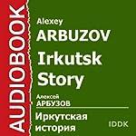 Irkutsk Story [Russian Edition] | Alexey Arbuzov