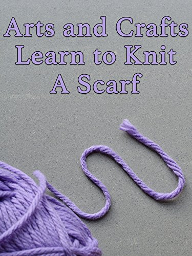 (Arts and Crafts Learn to Knit A Scarf)