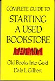 img - for Complete Guide to Starting a Used Bookstore: Old Books into Gold book / textbook / text book