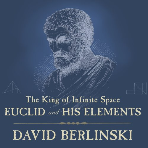 The King of Infinite Space: Euclid and His Elements by Tantor Audio