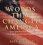 img - for Words That Changed America: Great Speeches That Inspired, Challenged, Healed, And Enlightened by Alex Barnett (2006-07-01) book / textbook / text book