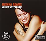 Willow Weep For Me by Mishka Adams (2010-04-20)