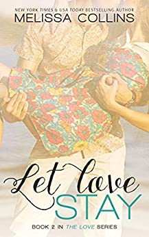 Let Love Stay (The Love Series Book 2) by [Collins, Melissa]