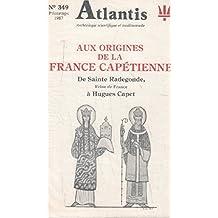 Aux origines de la france capétienne de sainte radegonde reine de france à hugues capet