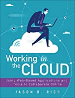Working in the Cloud: Using Web-Based Applications and Tools to Collaborate Online Front Cover