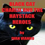 Black Cat Charlie and the Haystack Heroes | Ivana Vianno