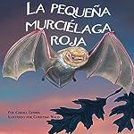 La pequeña murciélaga roja [The Small Red Bat] | Carole Gerber