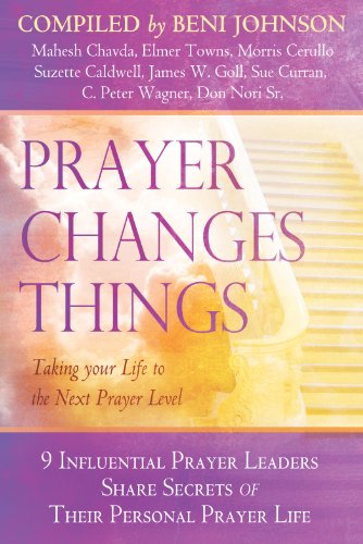 Prayer Changes Things: Taking Your Life to the Next Prayer Level ()