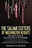 The Salami Cutters of Washington Heights - Nelson's Kosher Delicatessen & Restaurant: A Collection of True and Somewhat Embellished Stories of the Family Business