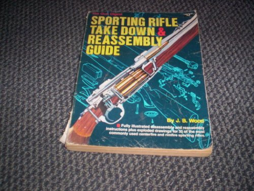 The Gun Digest Sporting Rifle Take-Down and Reassembly Guide