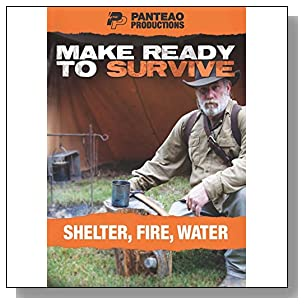 Panteao Productions: Make Ready to Survive: Shelter, Fire, Water - PMRS09 - Survival Training - Survivalist - Survival kit - Prepping -Bugging Out - Shelter - Fire - Water - DVD