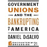 Government Unions and the Bankrupting of America (Encounter Broadsides)