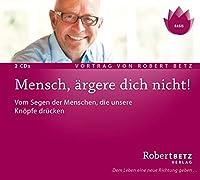 Mensch, ärgere dich nicht! - Vortrags Doppel-CD: Vom Segen der Menschen, die...
