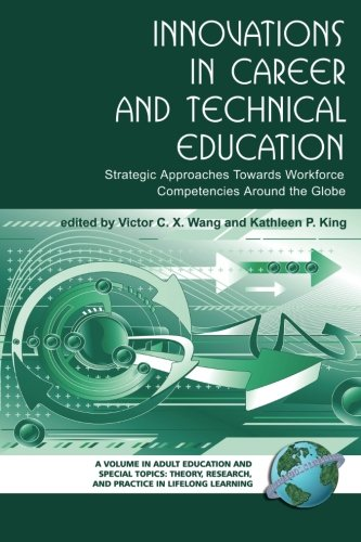 Innovations in Career and Technical Education: Strategic Approaches towards Workforce Competencies around the Globe (Adult Education and Special ... Research, and Practice in Lifelong Learning)